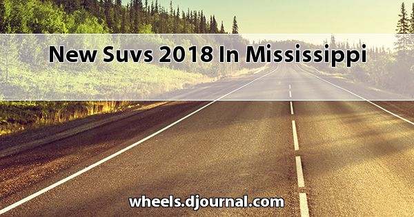 New SUVs 2018 in Mississippi