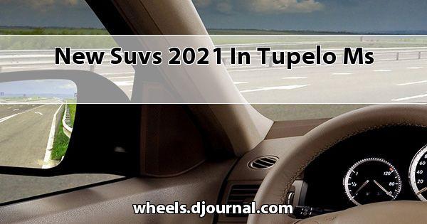 New SUVs 2021 in Tupelo, MS