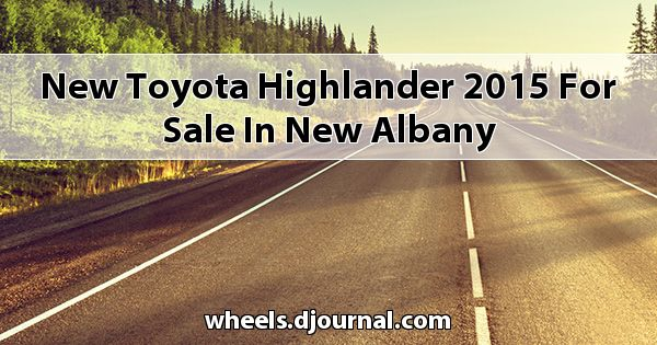 New Toyota Highlander 2015 for sale in New Albany