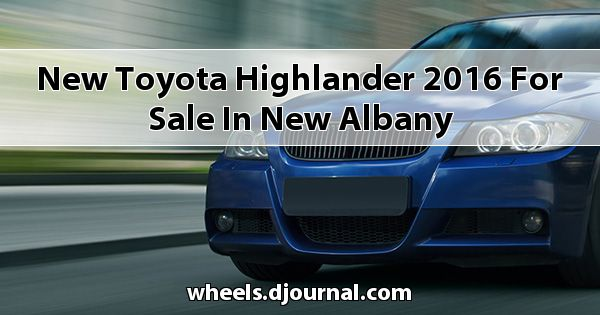 New Toyota Highlander 2016 for sale in New Albany