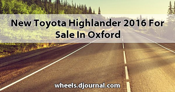 New Toyota Highlander 2016 for sale in Oxford