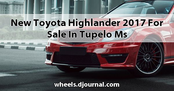 New Toyota Highlander 2017 for sale in Tupelo, MS