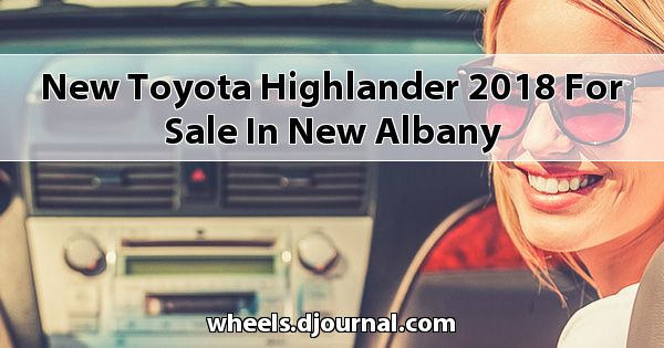 New Toyota Highlander 2018 for sale in New Albany
