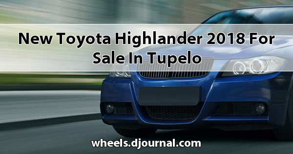 New Toyota Highlander 2018 for sale in Tupelo