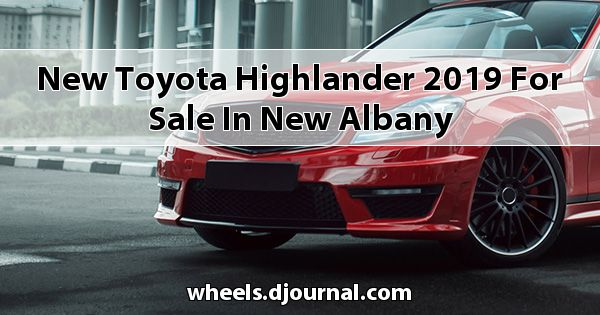 New Toyota Highlander 2019 for sale in New Albany