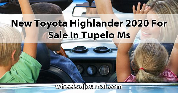 New Toyota Highlander 2020 for sale in Tupelo, MS