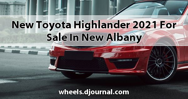New Toyota Highlander 2021 for sale in New Albany