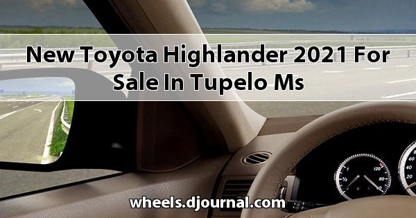 New Toyota Highlander 2021 for sale in Tupelo, MS