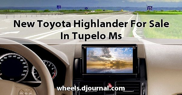 New Toyota Highlander for sale in Tupelo, MS