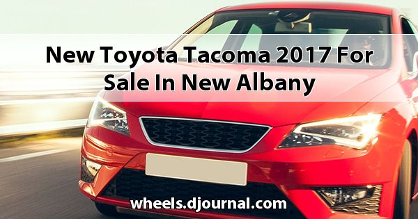 New Toyota Tacoma 2017 for sale in New Albany
