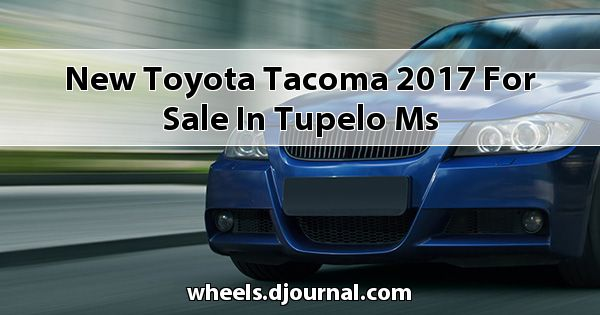 New Toyota Tacoma 2017 for sale in Tupelo, MS