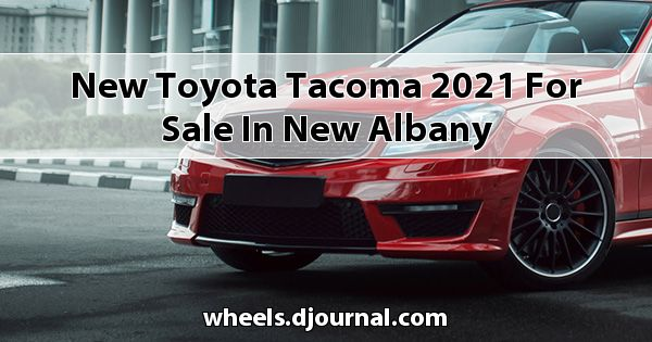New Toyota Tacoma 2021 for sale in New Albany