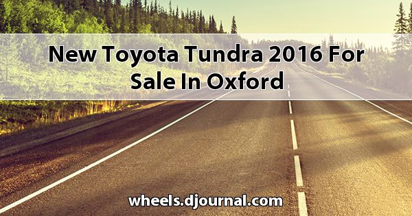 New Toyota Tundra 2016 for sale in Oxford