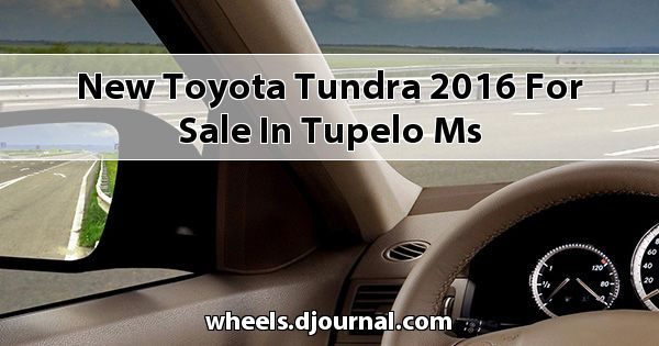 New Toyota Tundra 2016 for sale in Tupelo, MS