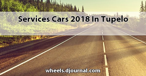 Services Cars 2018 in Tupelo