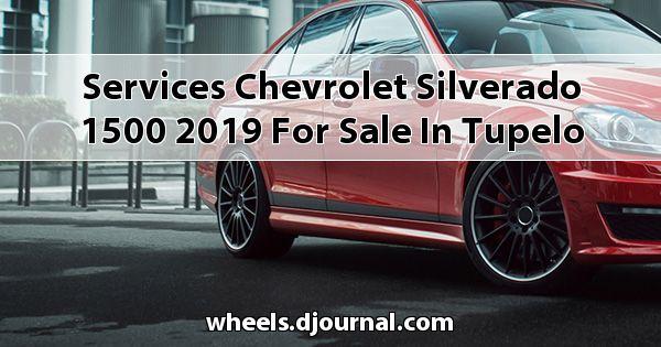 Services Chevrolet Silverado 1500 2019 for sale in Tupelo, MS