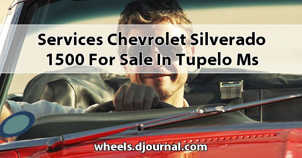 Services Chevrolet Silverado 1500 for sale in Tupelo, MS