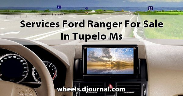 Services Ford Ranger for sale in Tupelo, MS