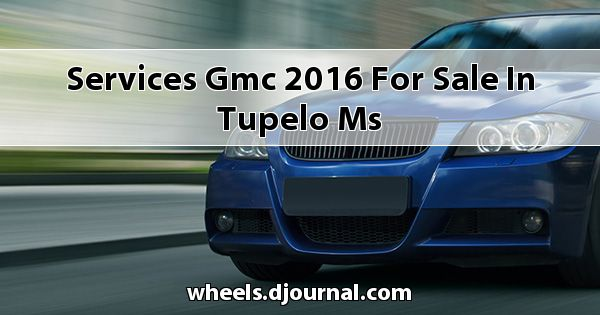 Services GMC 2016 for sale in Tupelo, MS