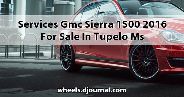 Services GMC Sierra 1500 2016 for sale in Tupelo, MS