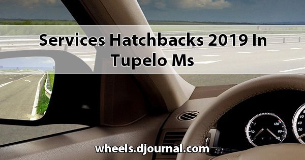 Services Hatchbacks 2019 in Tupelo, MS