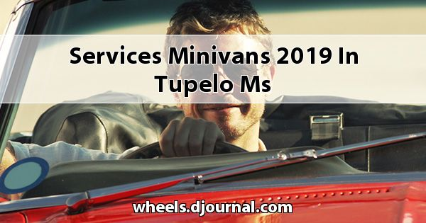 Services Minivans 2019 in Tupelo, MS