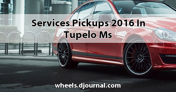 Services Pickups 2016 in Tupelo, MS