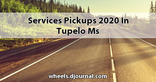 Services Pickups 2020 in Tupelo, MS