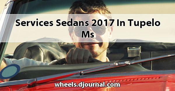 Services Sedans 2017 in Tupelo, MS