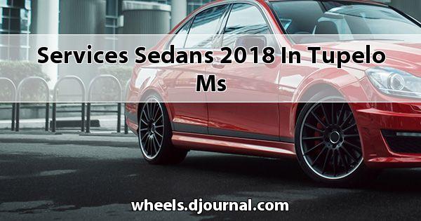 Services Sedans 2018 in Tupelo, MS