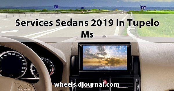 Services Sedans 2019 in Tupelo, MS