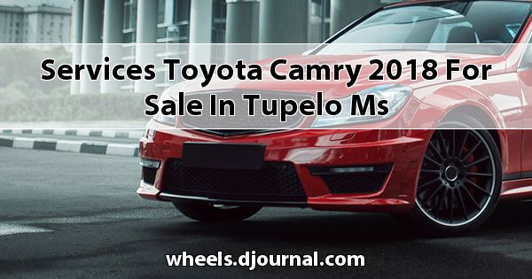 Services Toyota Camry 2018 for sale in Tupelo, MS