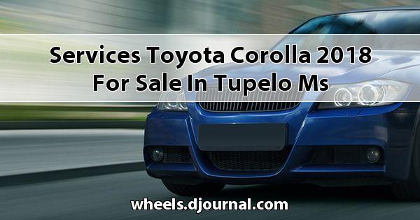 Services Toyota Corolla 2018 for sale in Tupelo, MS