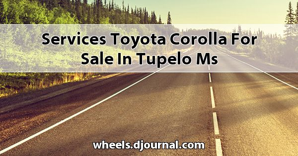 Services Toyota Corolla for sale in Tupelo, MS
