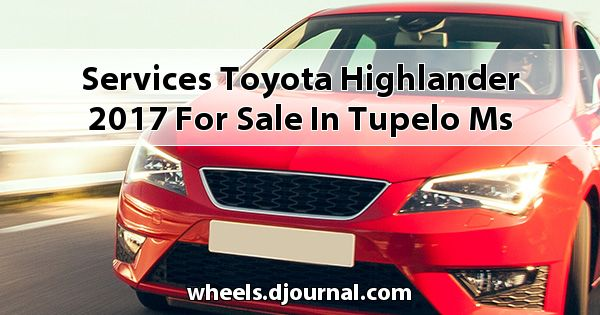 Services Toyota Highlander 2017 for sale in Tupelo, MS
