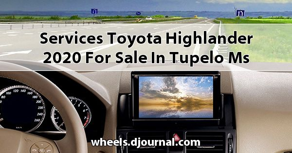 Services Toyota Highlander 2020 for sale in Tupelo, MS