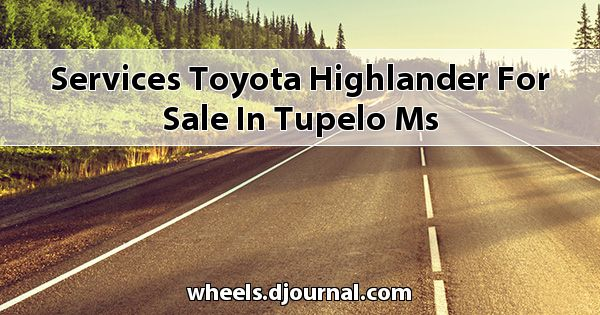 Services Toyota Highlander for sale in Tupelo, MS