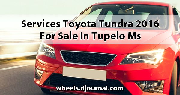Services Toyota Tundra 2016 for sale in Tupelo, MS