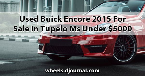 Used Buick Encore 2015 for sale in Tupelo, MS under $5000