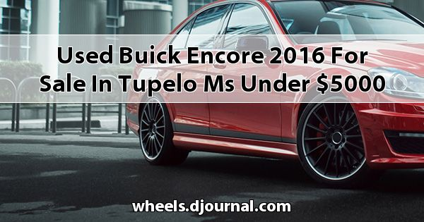 Used Buick Encore 2016 for sale in Tupelo, MS under $5000