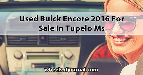Used Buick Encore 2016 for sale in Tupelo, MS