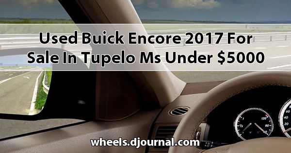 Used Buick Encore 2017 for sale in Tupelo, MS under $5000
