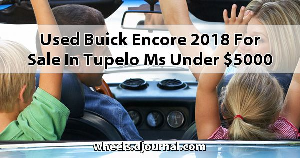 Used Buick Encore 2018 for sale in Tupelo, MS under $5000