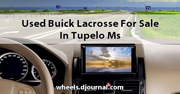 Used Buick Lacrosse for sale in Tupelo, MS