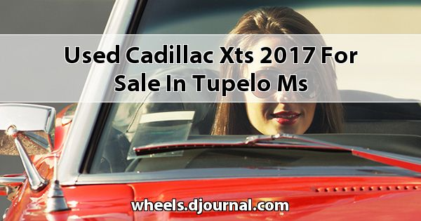 Used Cadillac XTS 2017 for sale in Tupelo, MS