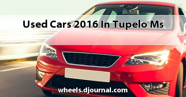 Used Cars 2016 in Tupelo, MS
