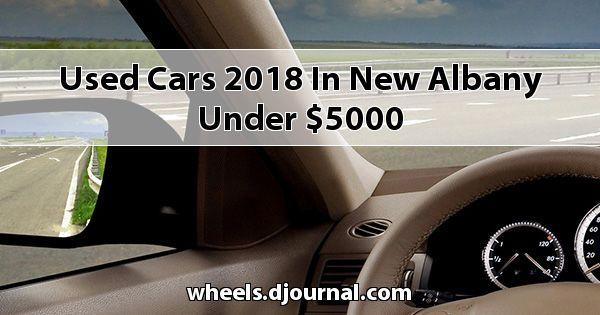 Used Cars 2018 in New Albany under $5000