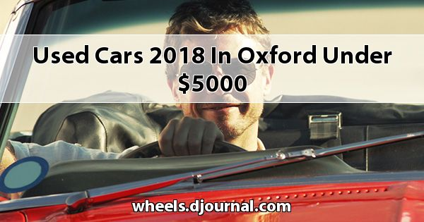 Used Cars 2018 in Oxford under $5000