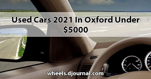Used Cars 2021 in Oxford under $5000