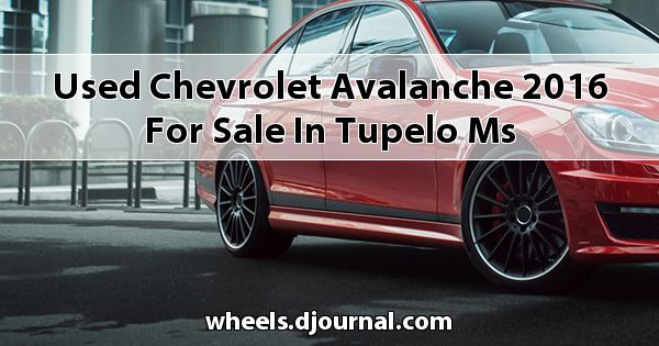 Used Chevrolet Avalanche 2016 for sale in Tupelo, MS